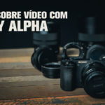 Video com Sony alpha ( a6500 e outros modelos)
